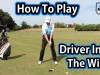 How to play driver into the wind